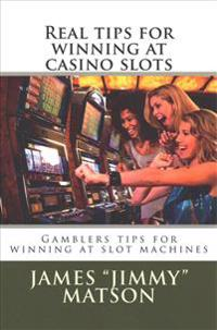 Real Tips for Winning at Casino Slots: Gambler Tips for Winning at Slot Machines
