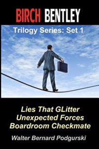 Birch Bentley Trilogy Series: Set 1: Lies That Glitter, Unexpected Forces, Boardroom Checkmate