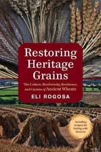 Restoring Heritage Grains: The Culture, Biodiversity, Resilience, and Cuisine of Ancient Wheats