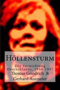 Hollensturm: Die Vernichtung Deutschlands, 1944-1947