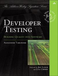Developer Testing: Building Quality Into Software
