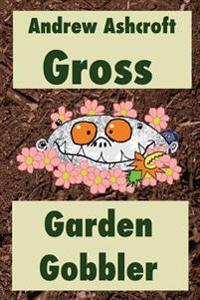 Gross Garden Gobbler: Dyslexia-Friendly Version