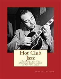 Hot Club Jazz: Understanding Django Reinhardt & Gypsy Jazz