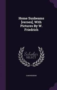 Home Sunbeams [Verses], with Pictures by W. Friedrich