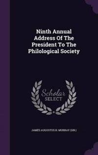 Ninth Annual Address of the President to the Philological Society