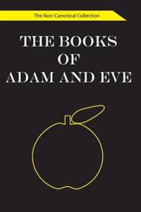 The Books of Adam and Eve: The Non-Canonical Collection