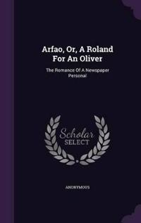 Arfao, Or, a Roland for an Oliver