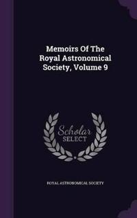 Memoirs of the Royal Astronomical Society, Volume 9