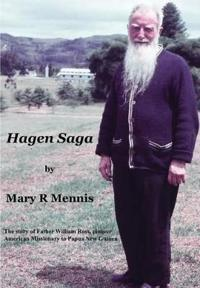 Hagen Saga: The Story of Father William Ross, Pioneer American Missionary to Papua New Guinea