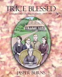 Trice Blessed: Lives and Letters of a Virginia Family 1816-1968