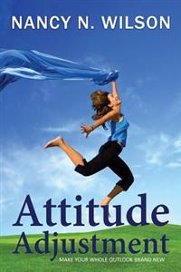 Attitude Adjustment: Make Your Whole Outlook Brand New