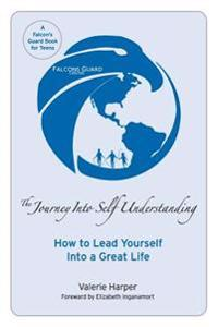 The Journey Into Self Understanding: How to Lead Yourself Into a Great Life
