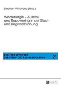 Windenergie - Ausbau Und Repowering in Der Stadt- Und Regionalplanung
