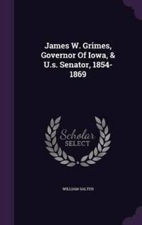 James W. Grimes, Governor of Iowa, & U.S. Senator, 1854-1869