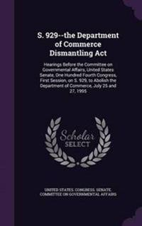 S. 929--The Department of Commerce Dismantling ACT