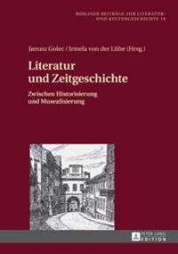 Literatur Und Zeitgeschichte: Zwischen Historisierung Und Musealisierung