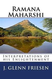 Ramana Maharshi: Interpretations of His Enlightenment