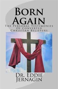 Born Again: The Personal Testimonies of Converted Christian Believers