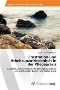 Frustration Und Arbeitsunzufriedenheit in Der Pflegepraxis