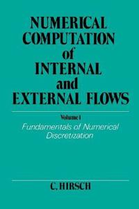 Numerical Computation of Internal and External Flows, Volume 1: Fundamentals of Numerical Discretization