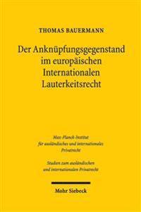 Der Anknupfungsgegenstand Im Europaischen Internationalen Lauterkeitsrecht