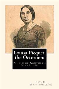Louisa Picquet, the Octoroon: A Tale of Southern Slave Life