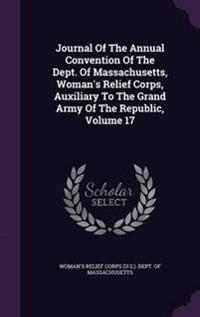 Journal of the Annual Convention of the Dept. of Massachusetts, Woman's Relief Corps, Auxiliary to the Grand Army of the Republic, Volume 17
