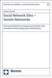 Social Network Sites - Soziale Netzwerke: Verantwortlichkeit Fur Nutzergenerierte Inhalte Unter Besonderer Berucksichtigung Der Storerhaftung