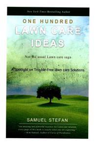 One Hundred Lawn Care Ideas: A Spotlight on Trouble-Free Lawn Care Solutions