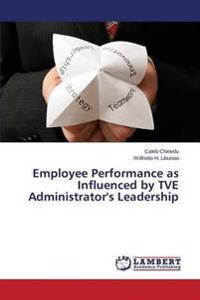Employee Performance as Influenced by Tve Administrator's Leadership