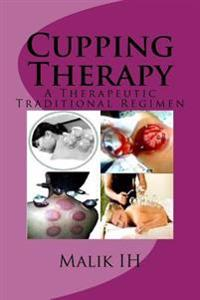 Cupping Therapy: A Therapeutic Traditional Regimen