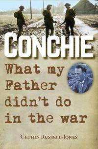 Conchie - what my father didnt do in the war
