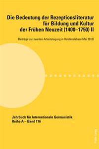Die Bedeutung Der Rezeptionsliteratur Fuer Bildung Und Kultur Der Fruehen Neuzeit (1400-1750), Bd. II: Beitraege Zur Zweiten Arbeitstagung in Haldensl