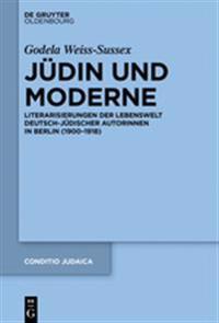 Judin Und Moderne: Literarisierungen Der Lebenswelt Deutsch-Judischer Autorinnen in Berlin (1900-1918)