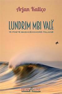 Lundrim Mbi Vale: 15 Poete Bashke Kohore Italiane