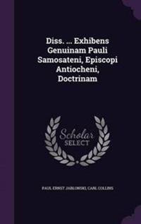 Diss. ... Exhibens Genuinam Pauli Samosateni, Episcopi Antiocheni, Doctrinam