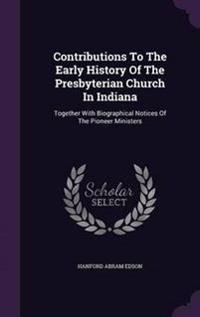 Contributions to the Early History of the Presbyterian Church in Indiana