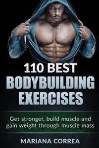 110 Best Bodybuilding Exercises: Get Stronger, Build Muscle and Gain Weight Through Muscle Mass