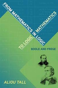 From Mathematics in Logic to Logic in Mathematics: Boole and Frege