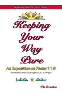 Keeping Your Way Pure: An Exposition on Psalm 119