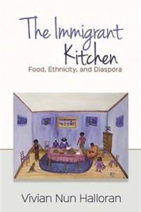 The Immigrant Kitchen: Food, Ethnicity, and Diaspora