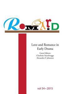 Romard: Research on Medieval and Renaissance Drama, Vol 54: Love and Romance in Early Drama