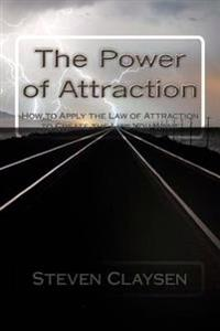 The Power of Attraction: How to Apply the Law of Attraction to Create the Life You Want