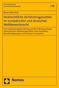 Strafrechtliche Verfahrensgarantien Im Europaischen Und Deutschen Wettbewerbsrecht: Eine Untersuchung Der Geltung Und Des Geltungsumfangs Strafrechtli