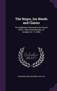 The Negro, His Needs and Claims