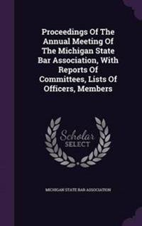 Proceedings of the Annual Meeting of the Michigan State Bar Association, with Reports of Committees, Lists of Officers, Members