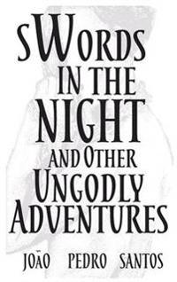 Swords in the Night and Other Ungodly Adventures