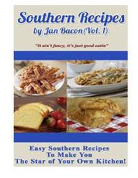 Southern Recipes by Jan Bacon (Vol 1): It Ain't Fancy, It's Just Good Eatin