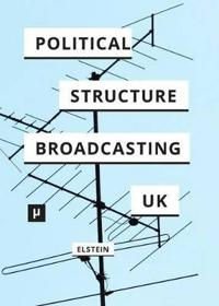 The Political Structure of UK Broadcasting 1949-1999