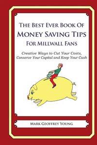 The Best Ever Book of Money Saving Tips for Millwall Fans: Creative Ways to Cut Your Costs, Conserve Your Capital and Keep Your Cash